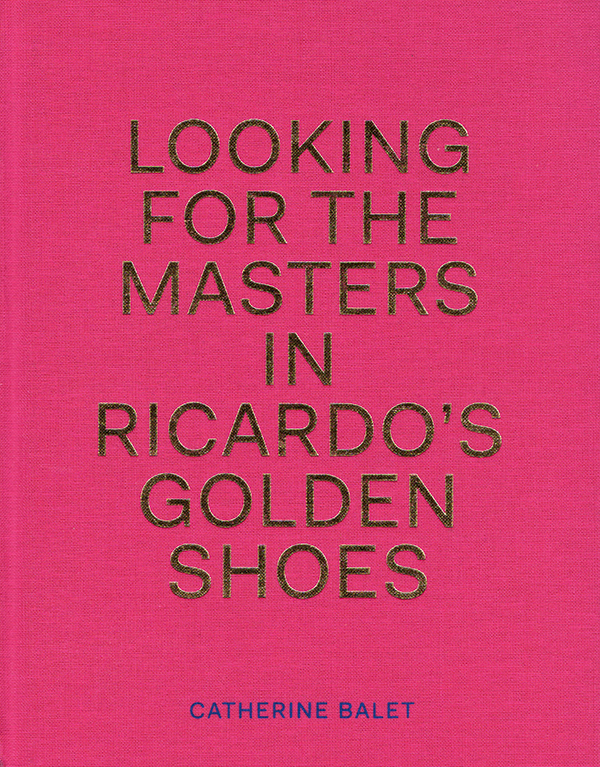 Book review: Looking for the Masters in Ricardo's Golden Shoes by Catherine Balet with Ricardo Martinez Paz